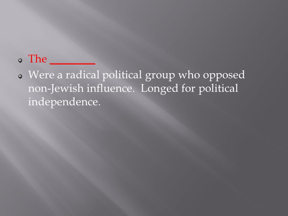 The ________ Were a radical political group who opposed non-Jewish influence.