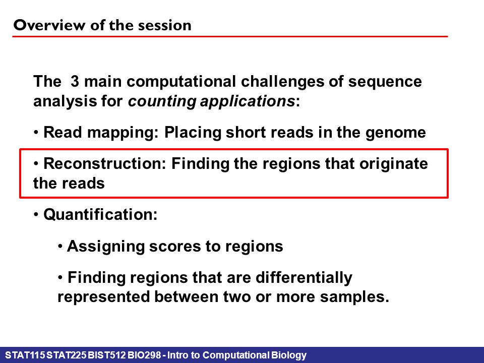STAT115 STAT225 BIST512 BIO298 - Intro to Computational Biology Overview of the session The 3 main computational challenges of sequence analysis for c