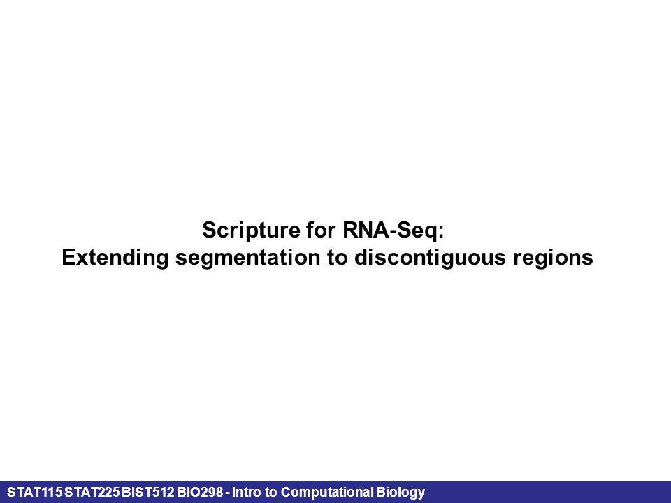 STAT115 STAT225 BIST512 BIO298 - Intro to Computational Biology Scripture for RNA-Seq: Extending segmentation to discontiguous regions