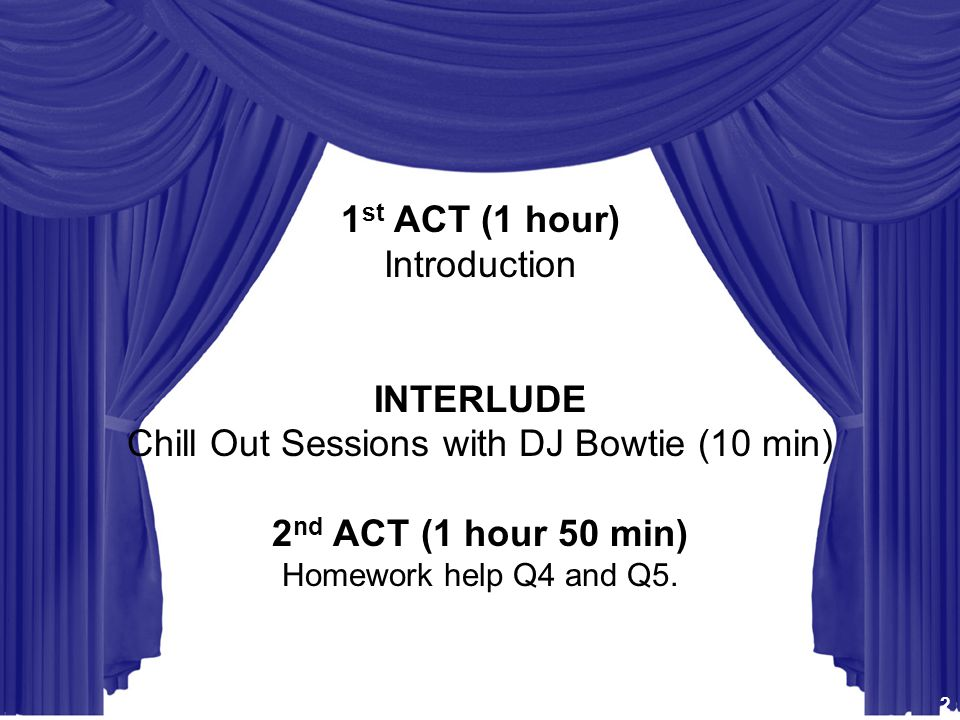 STAT115 STAT225 BIST512 BIO298 - Intro to Computational Biology 1 st ACT (1 hour) Introduction INTERLUDE Chill Out Sessions with DJ Bowtie (10 min) 2 nd ACT (1 hour 50 min) Homework help Q4 and Q5.