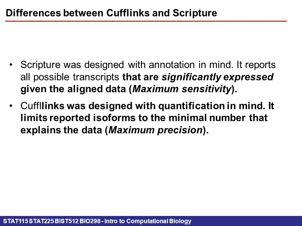 STAT115 STAT225 BIST512 BIO298 - Intro to Computational Biology Differences between Cufflinks and Scripture Scripture was designed with annotation in