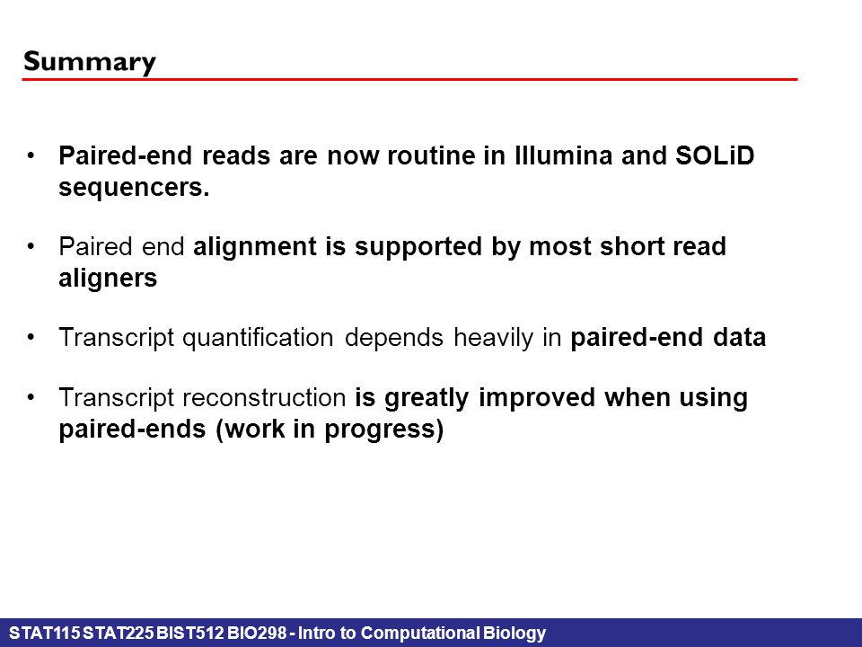 STAT115 STAT225 BIST512 BIO298 - Intro to Computational Biology Summary Paired-end reads are now routine in Illumina and SOLiDsequencers. Paired end a