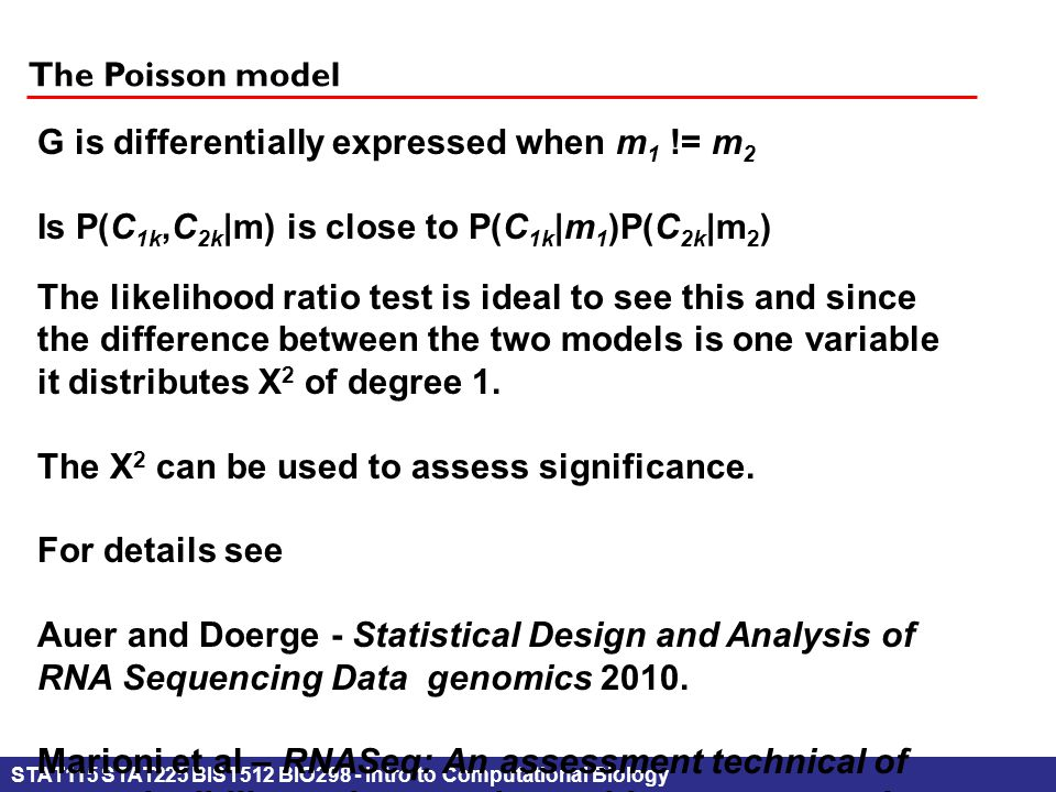 STAT115 STAT225 BIST512 BIO298 - Intro to Computational Biology The Poisson model G is differentially expressed when m 1 != m 2 Is P(C 1k,C 2k |m) is