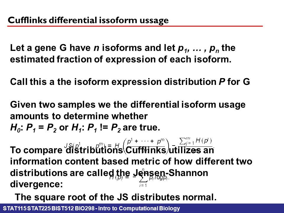 STAT115 STAT225 BIST512 BIO298 - Intro to Computational Biology Cufflinks differential issoform ussage Let a gene G have n isoforms and let p 1, …, p