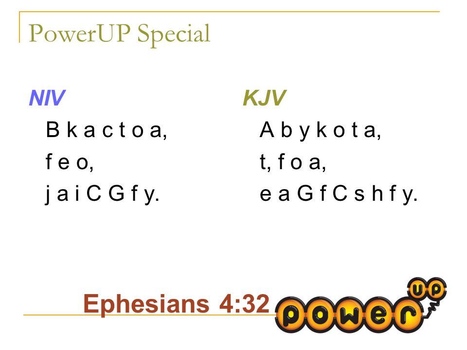 PowerUP Special NIV B k a c t o a, f e o, j a i C G f y.