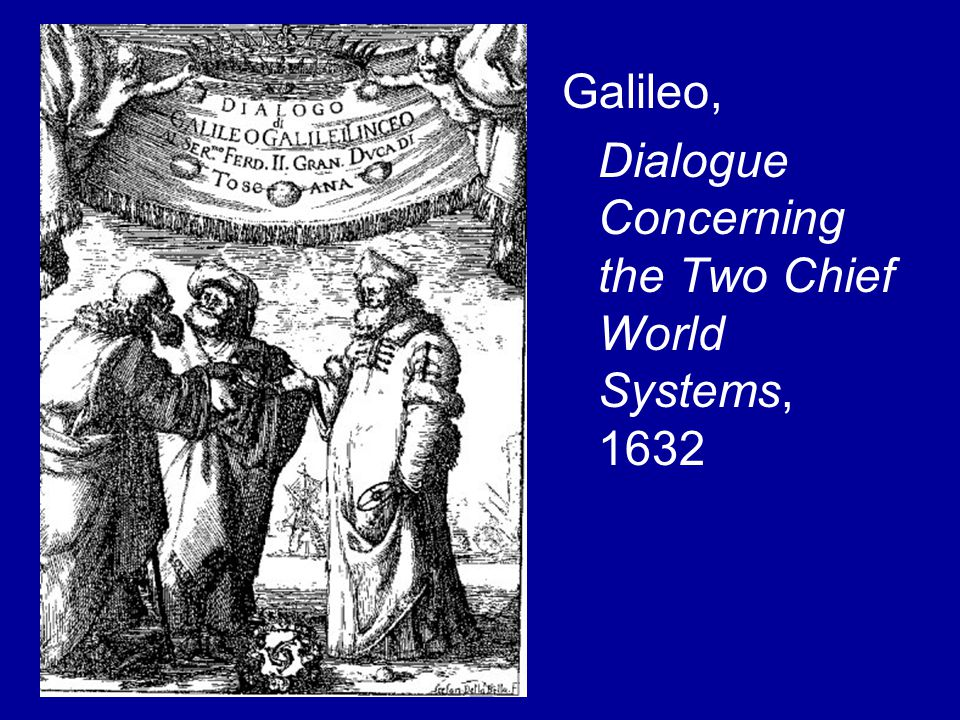 Galileo, Dialogue Concerning the Two Chief World Systems, 1632