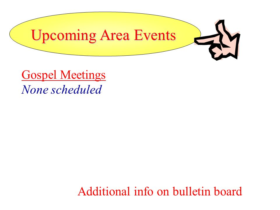 Upcoming Area Events Gospel Meetings None scheduled Additional info on bulletin board
