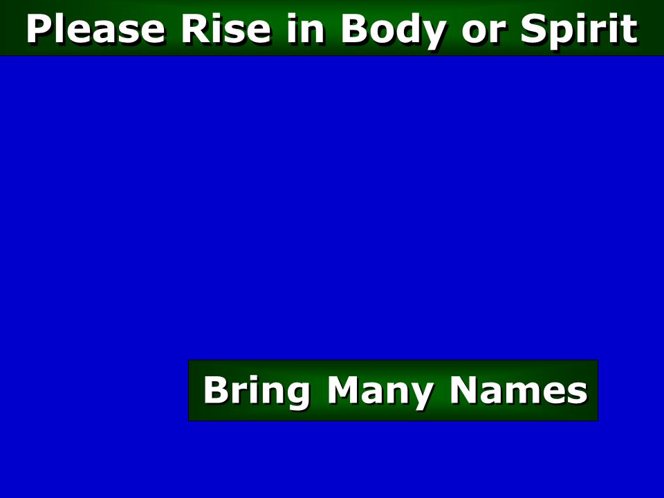 Please Rise in Body or Spirit Bring Many Names