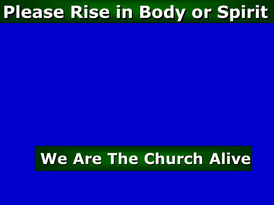 Please Rise in Body or Spirit We Are The Church Alive