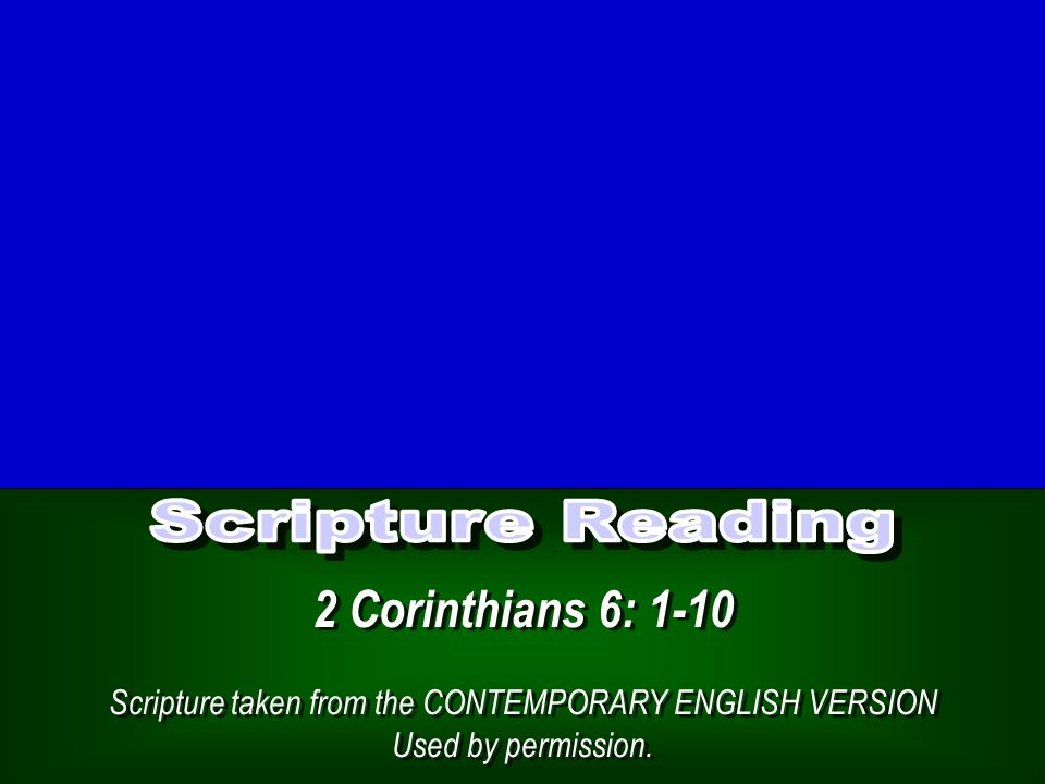 2 Corinthians 6: 1-10 Scripture taken from the CONTEMPORARY ENGLISH VERSION Used by permission.