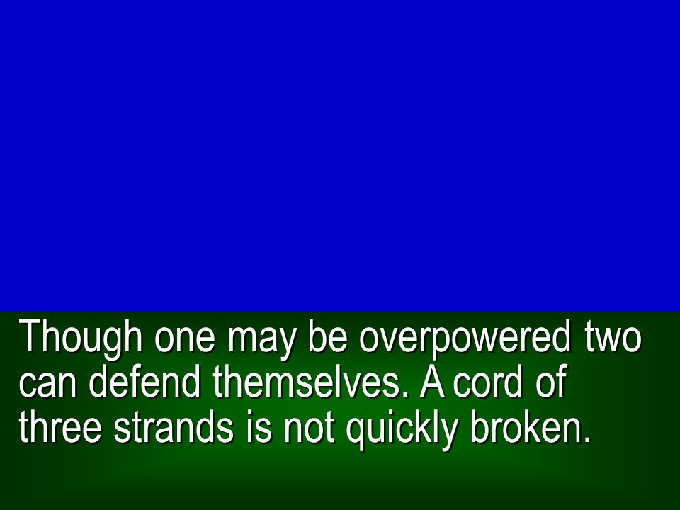 Though one may be overpowered two can defend themselves.