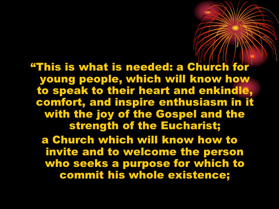 """""""This is what is needed: a Church for young people, which will know how to speak to their heart and enkindle, comfort, and inspire enthusiasm in it wi"""