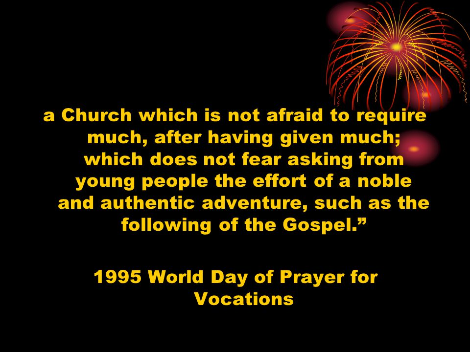 a Church which is not afraid to require much, after having given much; which does not fear asking from young people the effort of a noble and authenti