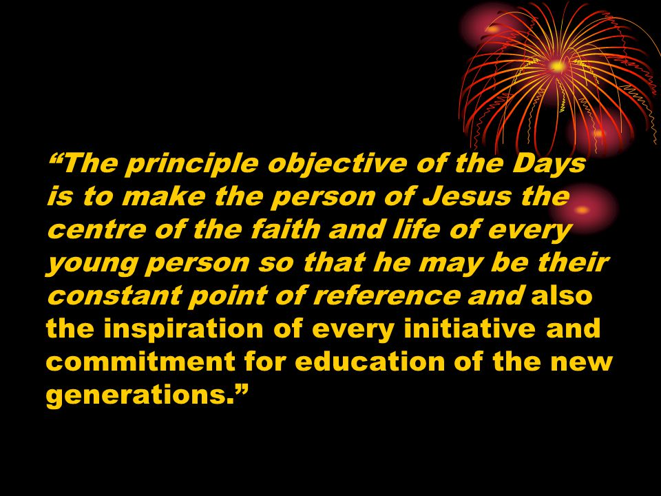 """""""The principle objective of the Days is to make the person of Jesus the centre of the faith and life of every young person so that he may be their con"""