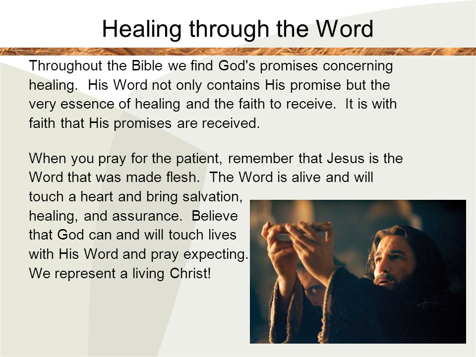 Healing through the Word Throughout the Bible we find God's promises concerning healing. His Word not only contains His promise but the very essence o