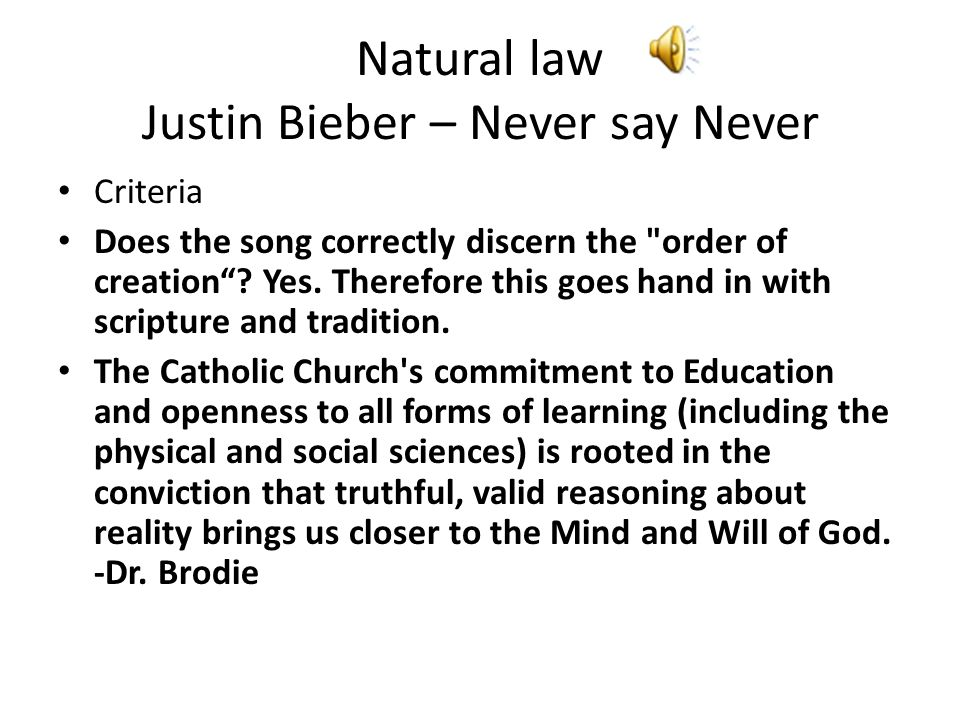 Natural law Justin Bieber – Never say Never Criteria Does the song correctly discern the