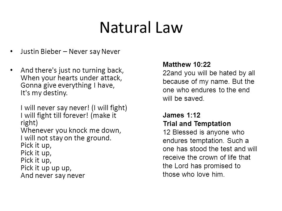 Natural Law Justin Bieber – Never say Never And there's just no turning back, When your hearts under attack, Gonna give everything I have, It's my des