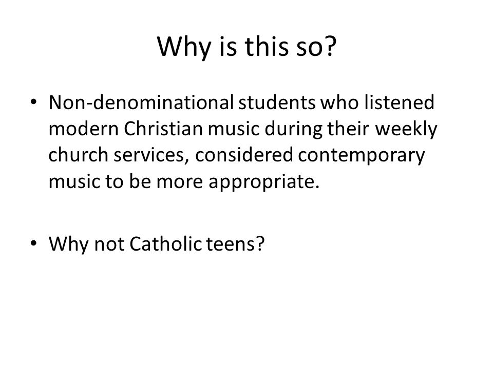 Why is this so? Non-denominational students who listened modern Christian music during their weekly church services, considered contemporary music to