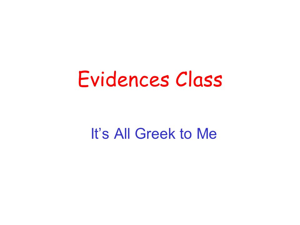 Evidences Class It's All Greek to Me
