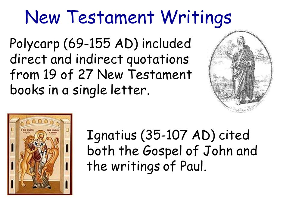 New Testament Writings Polycarp (69-155 AD) included direct and indirect quotations from 19 of 27 New Testament books in a single letter.