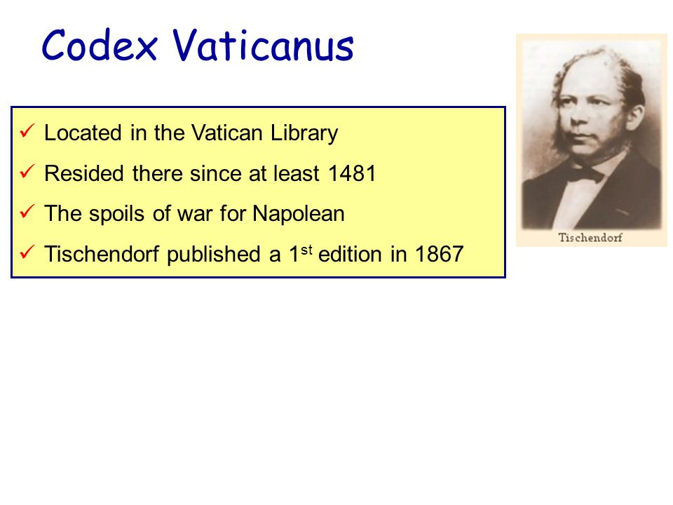Codex Vaticanus Located in the Vatican Library Resided there since at least 1481 The spoils of war for Napolean Tischendorf published a 1 st edition in 1867
