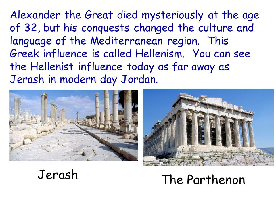 Alexander the Great died mysteriously at the age of 32, but his conquests changed the culture and language of the Mediterranean region.
