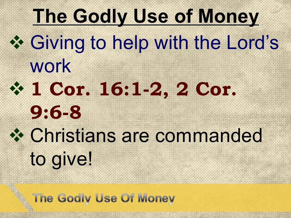The Godly Use of Money  Giving to help with the Lord's work  1 Cor.