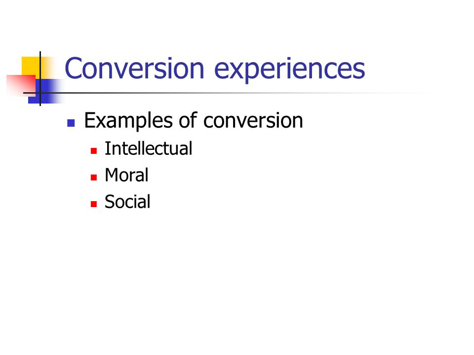 Conversion experiences Examples of conversion Intellectual Moral Social
