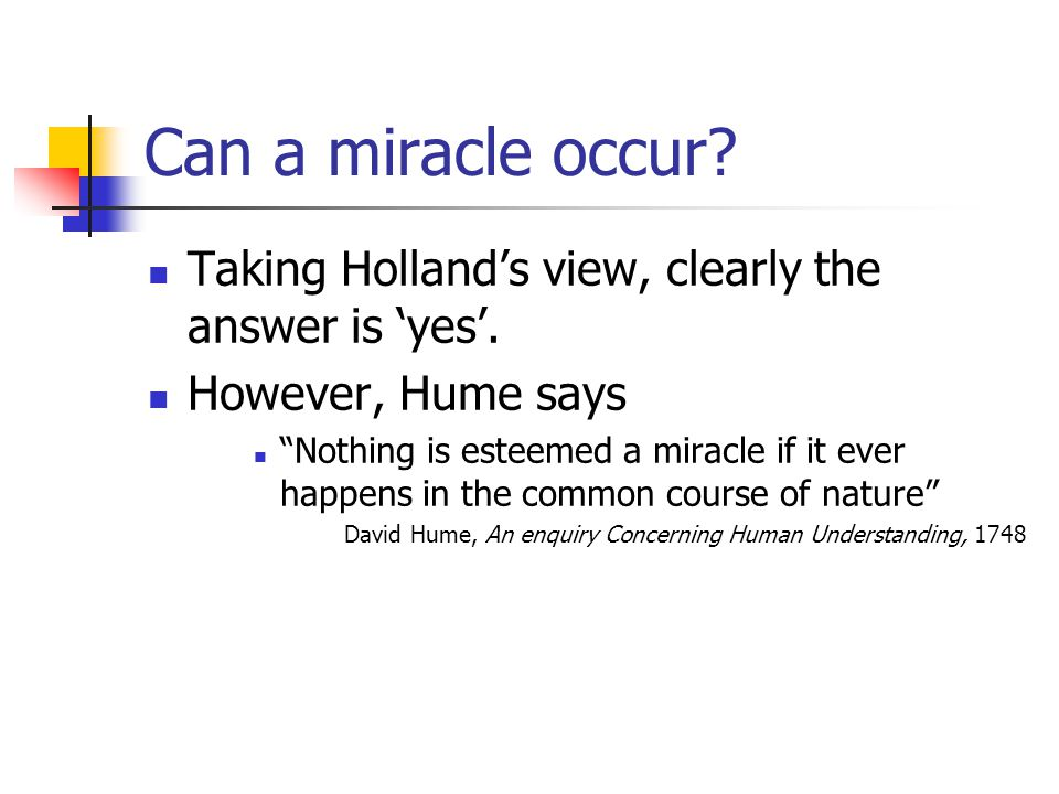 Can a miracle occur. Taking Holland's view, clearly the answer is 'yes'.