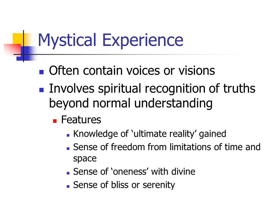 William James Famous commentator on religious experience The Varieties of Religious Experience (1902) Four characteristics of mystical experience Ineffability Noetic Quality Transciency Passivity