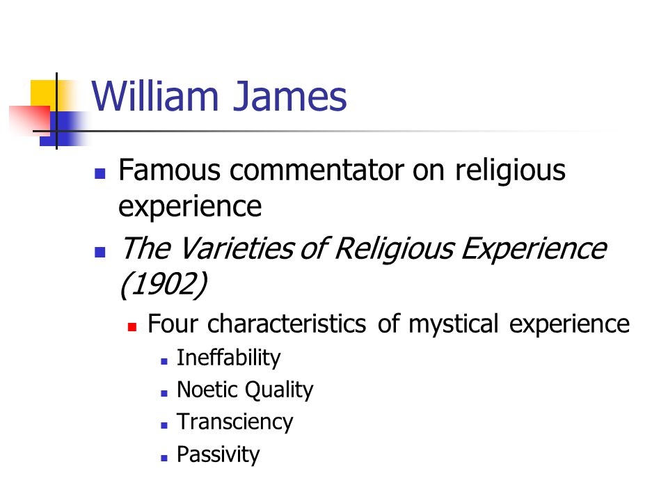 William James Ineffability Religious experiences tend to be private events Consist of indescribable sensations St Teresa of Avila 'I wish I could give a description of at least the smallest part of what I learned, but, when I try to discover a way of doing so, I find it impossible.'