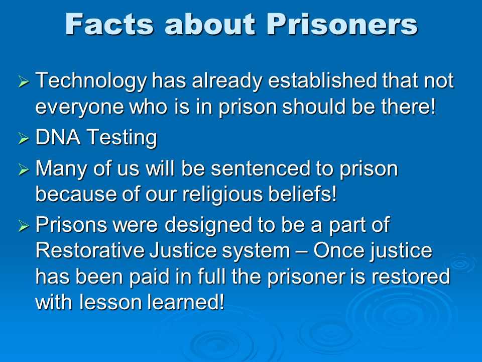 Facts about Prisoners  Technology has already established that not everyone who is in prison should be there!  DNA Testing  Many of us will be sent