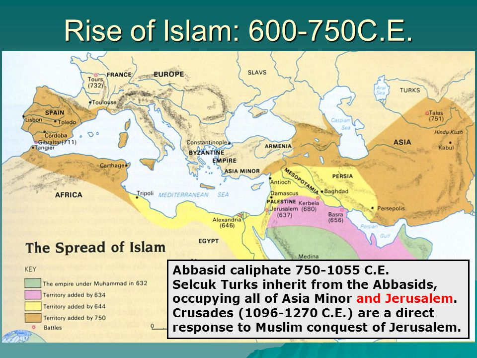 Rise of Islam: 600-750C.E. Abbasid caliphate 750-1055 C.E.