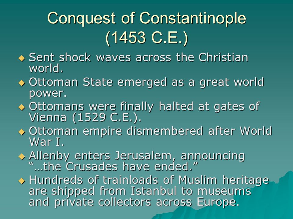 Conquest of Constantinople (1453 C.E.)  Sent shock waves across the Christian world.