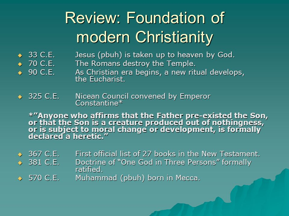 Review: Foundation of modern Christianity  33 C.E.Jesus (pbuh) is taken up to heaven by God.