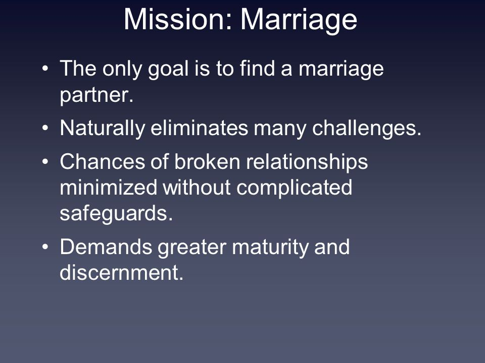 Mission: Marriage The only goal is to find a marriage partner.