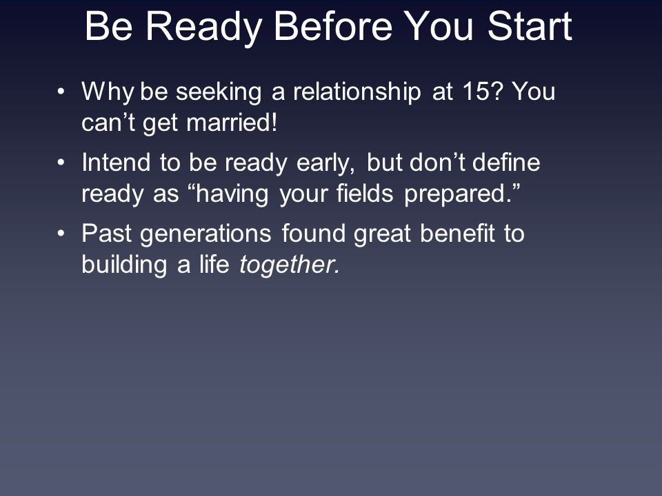 Be Ready Before You Start Why be seeking a relationship at 15.