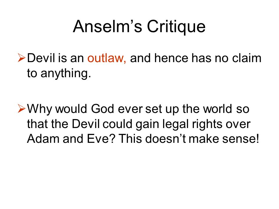 Anselm's Critique  Devil is an outlaw, and hence has no claim to anything.