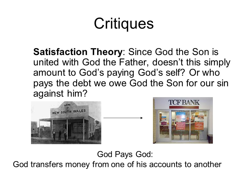 Critiques Satisfaction Theory: Since God the Son is united with God the Father, doesn't this simply amount to God's paying God's self.