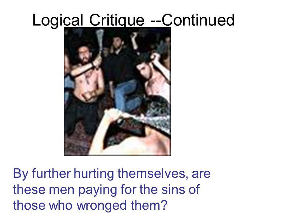 Logical Critique --Continued By further hurting themselves, are these men paying for the sins of those who wronged them?