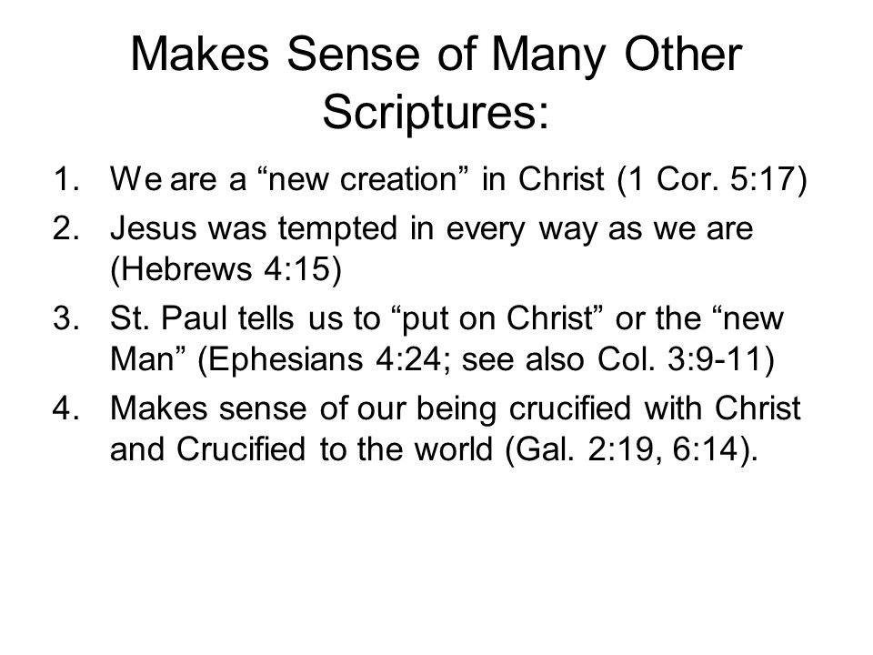 Makes Sense of Many Other Scriptures: 1.We are a new creation in Christ (1 Cor.
