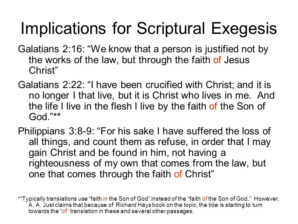 Implications for Scriptural Exegesis Galatians 2:16: We know that a person is justified not by the works of the law, but through the faith of Jesus Christ Galatians 2:22: I have been crucified with Christ; and it is no longer I that live, but it is Christ who lives in me.