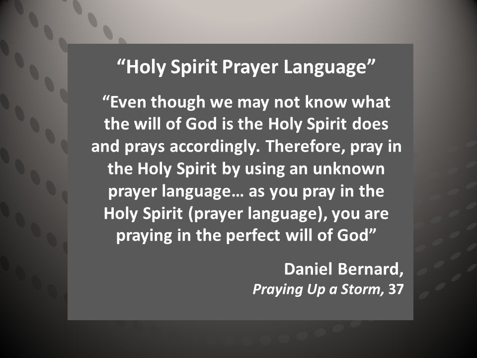 Holy Spirit Prayer Language Even though we may not know what the will of God is the Holy Spirit does and prays accordingly.