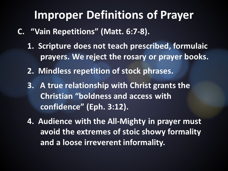Improper Definitions of Prayer C. Vain Repetitions (Matt.