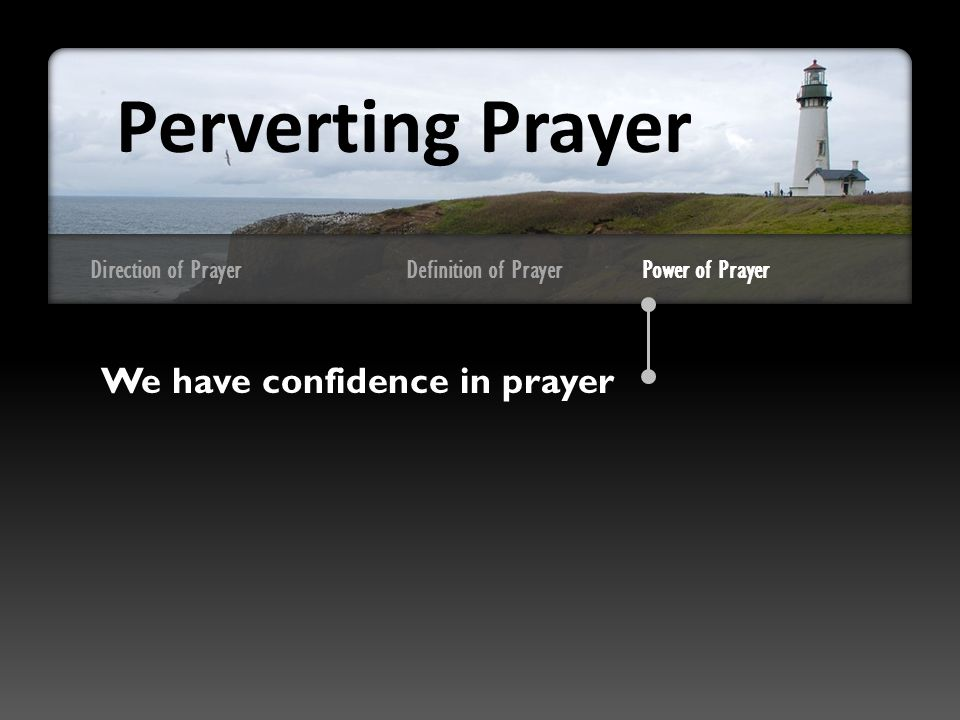 Direction of Prayer We have confidence in prayer Perverting Prayer Definition of PrayerPower of Prayer