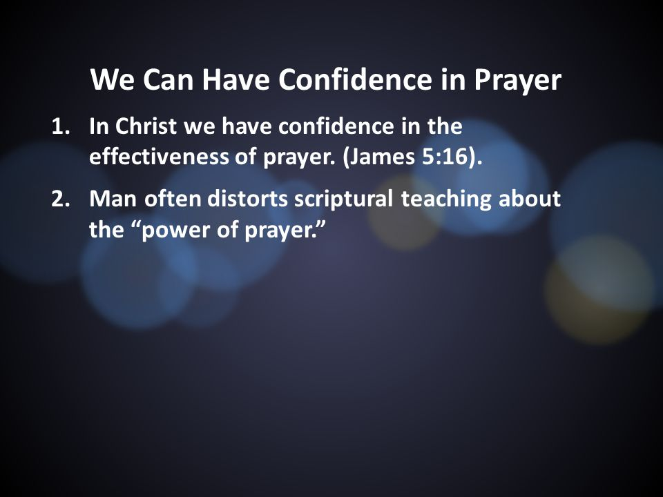 We Can Have Confidence in Prayer 1.In Christ we have confidence in the effectiveness of prayer.