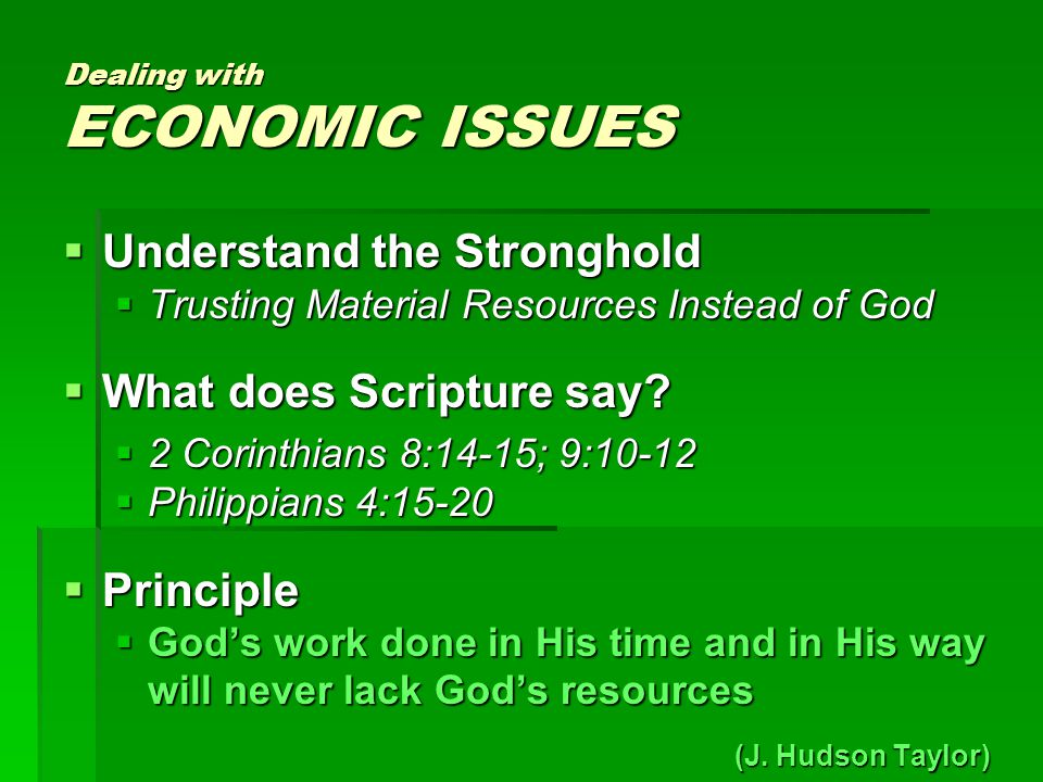 Dealing with ECONOMIC ISSUES  Understand the Stronghold  Trusting Material Resources Instead of God  What does Scripture say.