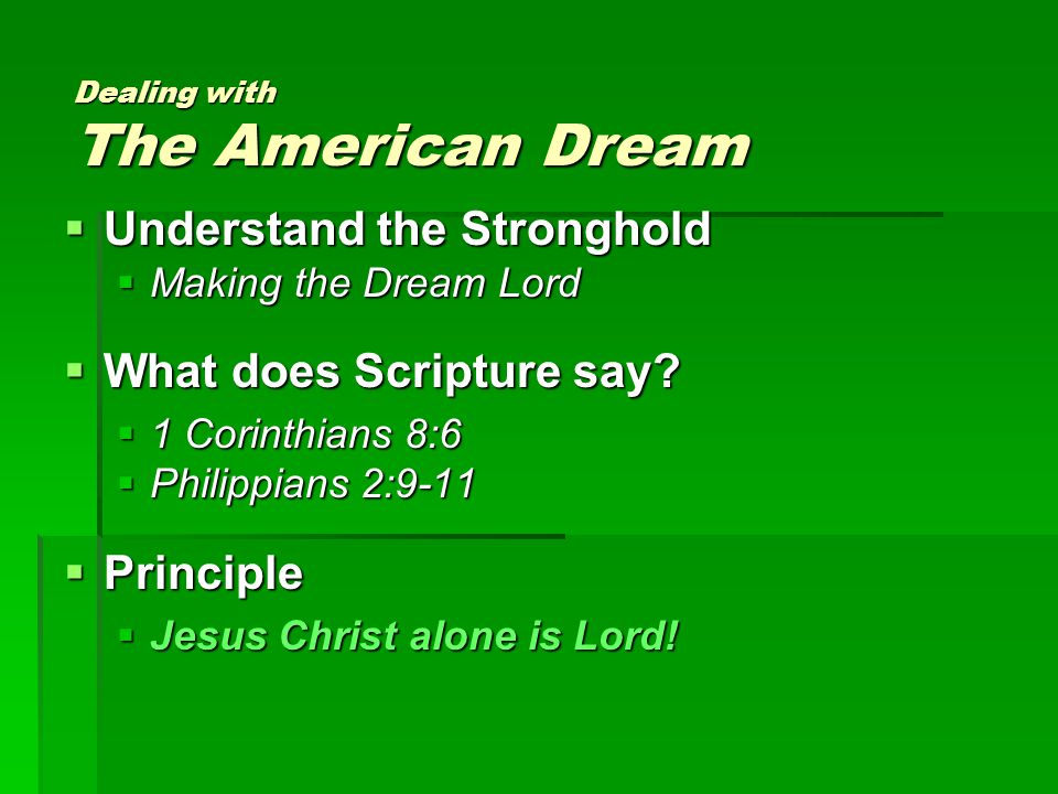 Dealing with The American Dream  Understand the Stronghold  Making the Dream Lord  What does Scripture say.