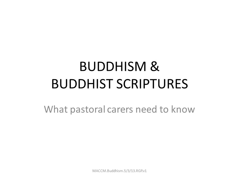 BUDDHISM & BUDDHIST SCRIPTURES What pastoral carers need to know MACCM.Buddhism.5/3/13.RGP.v1