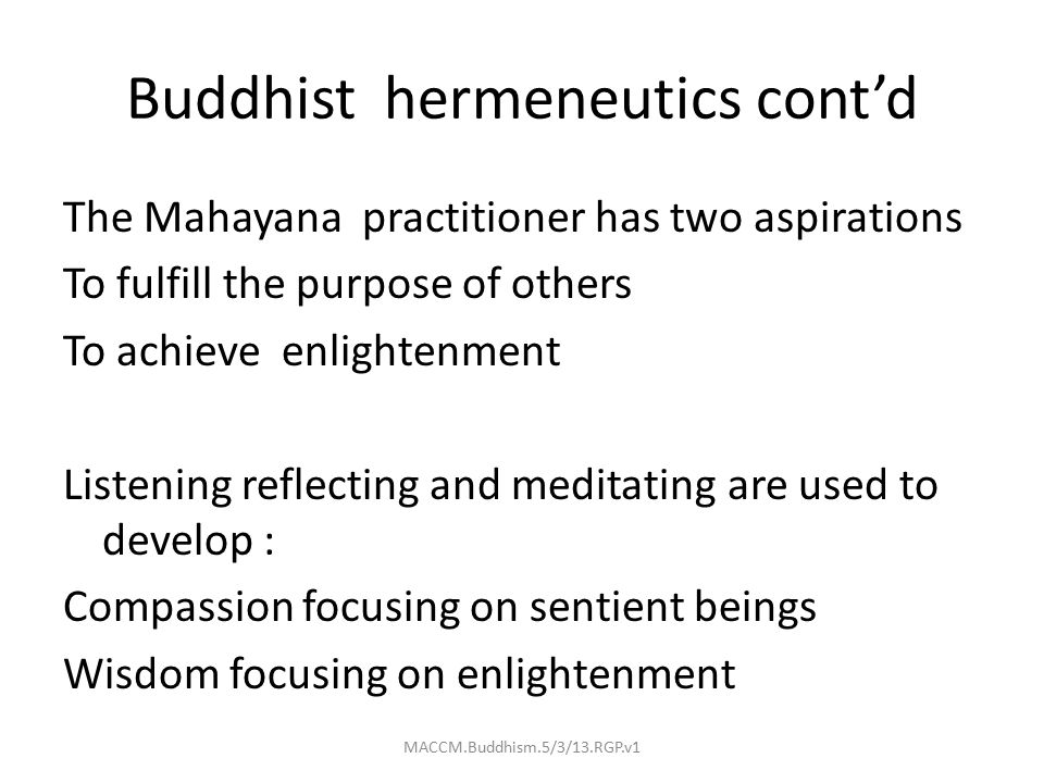 Buddhist hermeneutics cont'd The Mahayana practitioner has two aspirations To fulfill the purpose of others To achieve enlightenment Listening reflect